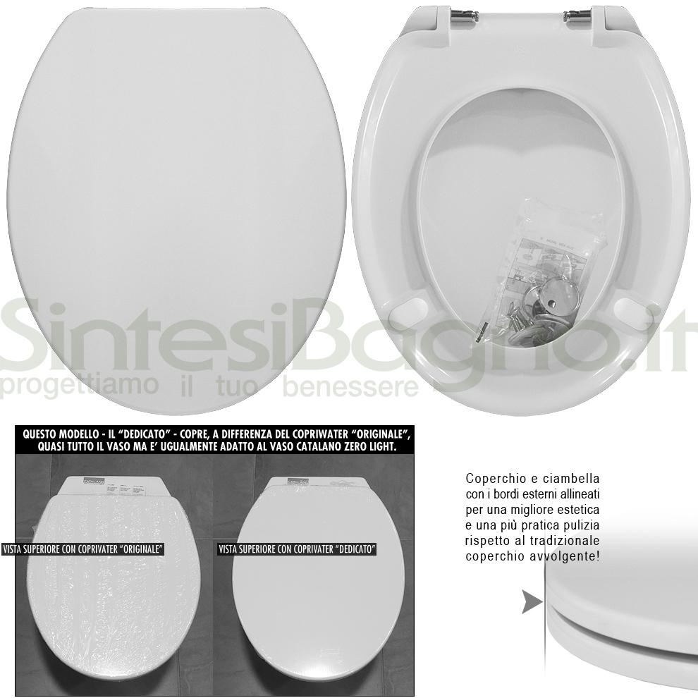 Copriwater DEDICATO vaso CATALANO serie ZERO LIGHT linea PLUS   Cerniere acciaio inox rallentate / Soft Close